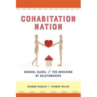 Cohabitation Nation - Gender - Class - and the Remaking of Relationshi