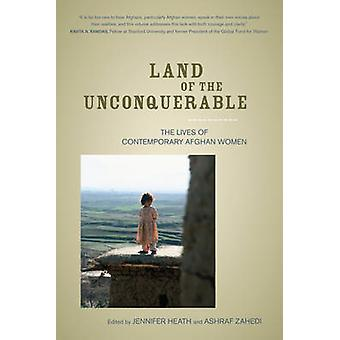 Land of the Unconquerable - The Lives of Contemporary Afghan Women by