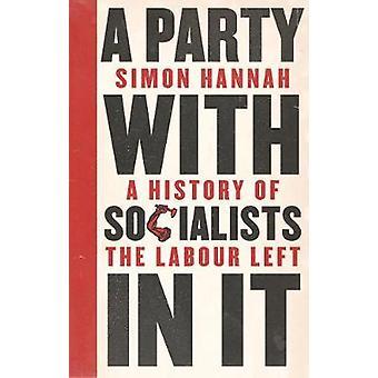 En fest med socialister i det - en historia av arbetskraften kvar av Simon