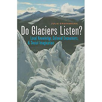 Do Glaciers Listen? - Local Knowledge - Colonial Encounters - and Soci