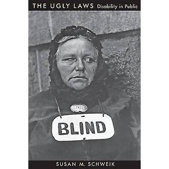 The Ugly Laws - Disability in Public by Susan M. Schweik - 97808147836