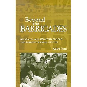 Beyond the Barricades - Nicaragua and the Struggle for the Sandinista