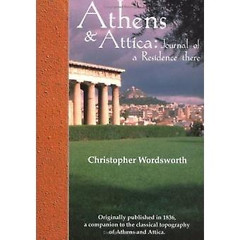 Athens and Attica - Journal of a Residence There by Christopher Wordsw