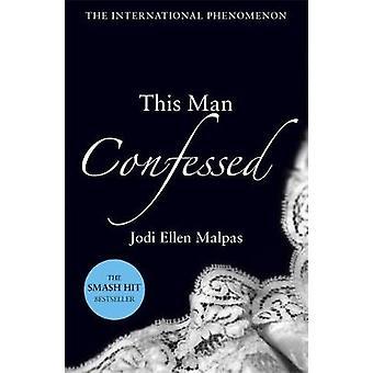This Man Confessed by Jodi Ellen Malpas - 9781409151524 Book