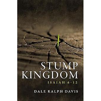 Stump Kingdom - Isaiah 6-12 by Dale Ralph Davis - 9781527100060 Book