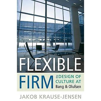 Flexible Firm - The Design of Culture at Bang and Olufsen by Jakob Kra