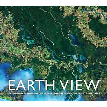 Earth View - Extraordinary Images from the Landsat NASA/USGS by Earth