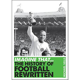 Imagine That - Football - The History of Football Rewritten by Michael