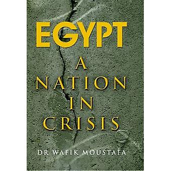 Egypt - a Nation in Crisis by Dr Moustafa Wafik - 9781908531681 Book