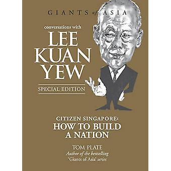 Conversations with Lee Kuan Yew - Citizen Singapore - How to Build a Na