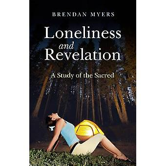 Loneliness and Revelation - A Study of the Sacred by Brendan Myers - 9
