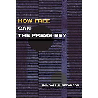Libre ¿cómo puede la prensa? por Randall P. Bezanson - libro 9780252028663