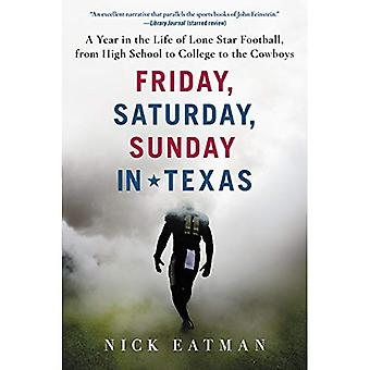 Friday, Saturday, Sunday in� Texas: A Year in the Life of Lone Star Football, from High School to College to the Cowboys