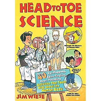 Head to Toe Science: Over 40 Eye-popping, Spine-tingling, Heart-pounding Activities That Teach Kids About the Human Body (Jim Wiese Science Series)