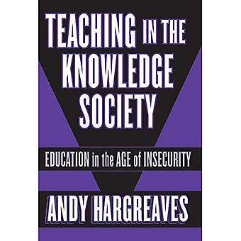 Teaching in the Knowledge Society: Education in the Age of Insecurity (Professional Learning): Education in the Age of Insecurity (Professional Learning)