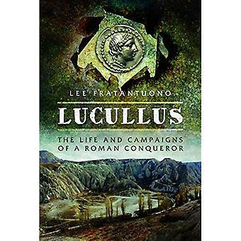 Lucullus: La vie et et campagnes d'un conquérant romain