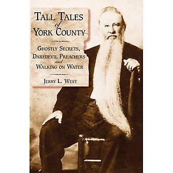 Tall Tales of York County:: Ghostly Secrets, Daredevil Preachers and Walking on Water