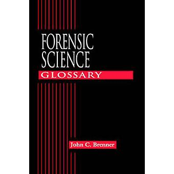 Forensic Science Glossary by John C. Brenner - 9780849311963 Book