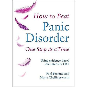 How to Beat Panic Disorder� One Step at a Time: Using evidence-based low-intensity CBT (How To Beat)