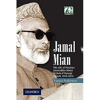 Jamal Mian - The Life of Maulana Jamaluddin Abdul Wahab of Farangi Mah