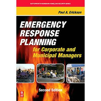 Emergency Response Planning for Corporate and Municipal Managers by Erickson & Paul A.