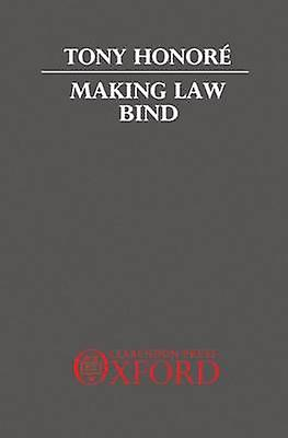 Making Law Bind Essays Legal and Philosophical by Honore & Tony