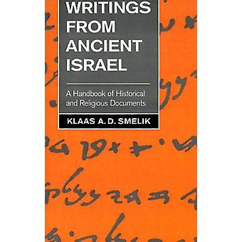 Writings from Ancient Israel A Handbook of Historical and Religious Documents by Smelik & Klaas A. D.