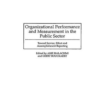 Organizational Performance and Measurement in the Public Sector Toward Service Effort and Accomplishment Reporting by Bouckaert & Geert