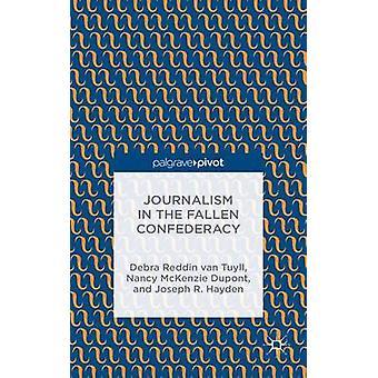 Journalism in the Fallen Confederacy by van Tuyll & Debra Reddin