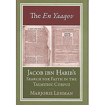 The En Yaaqov Jacob ibn Habibs Search for Faith in the Talmudic Corpus by Lehman & Marjorie