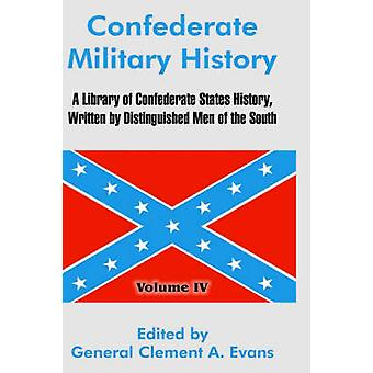 Confederate Military History A Library of Confederate States History Written by Distinguished Men of the South Volume IV by Evans & General Clement A.
