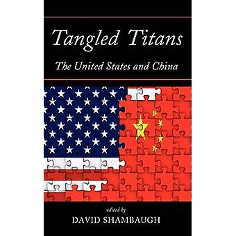 Tangled Titans The United States and China by Shambaugh & David L.