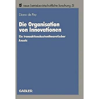 Die Organisation von Innovationen  Ein transaktionskostentheoretischer Ansatz by Grosse & Diana