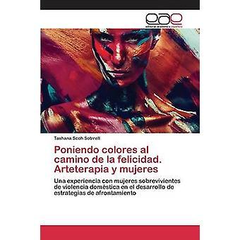 Poniendo colores al camino de la felicidad. Arteterapia y mujeres by Scoh Sotrrell Tashana