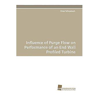 Influence of Purge Flow on Performance of an End Wall Profiled Turbine by Schpbach & Peter