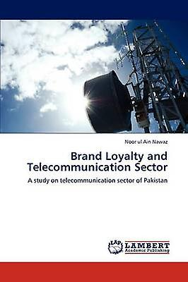 Brand Loyalty and Telecommunication Sector by Nawaz & Noor Ul Ain