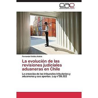 La Evolucion de Las Revisiones Judiciales Aduaneras En Chile von Valdes Astete Fernando