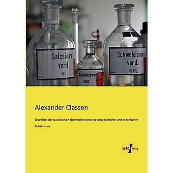 Grundriss Der Qualitativen Chemischen Analyse Unorganischer Und Organischer Substanzen by Classen & Alexander