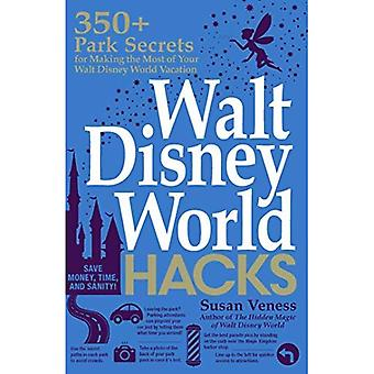 Walt Disney World Hacks: 350 + Park geheimen voor het maken van de meeste van uw Walt Disney World vakantie (verborgen Magic)
