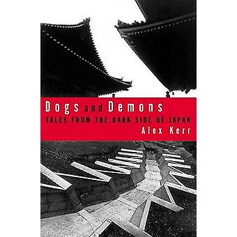 Dogs and Demons - Tales from the Dark Side of Modern Japan by Alex Ker