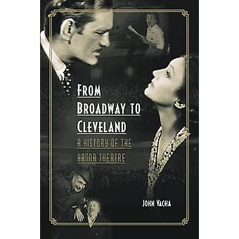 From Broadway to Cleveland - A History of the Hanna Theatre by John Va