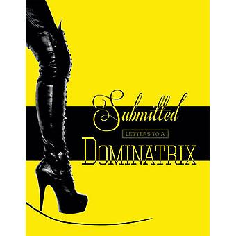 Submitted - Letters to a Dominatrix by Mistress Xena - Hercules Serfat