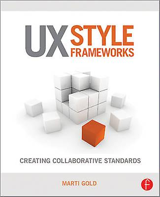 UX Style Frameworks - Creating Collaborative Standards by or - Marti