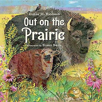 Out on the Prairie by Donna M Bateman - Susan Swan - 9781580893787 Bo