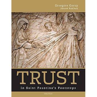 Trust - in Saint Faustina's Footsteps by Grzegorz Gorny - 97815861780