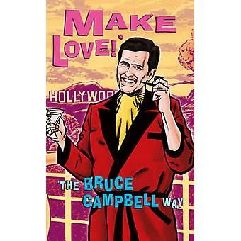 Make Love! - The Bruce Campbell Way by Bruce Campbell - 9781845135522