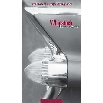 Whipstock - The Story of an Oilfield Pregnancy by Barb Howard - 978189