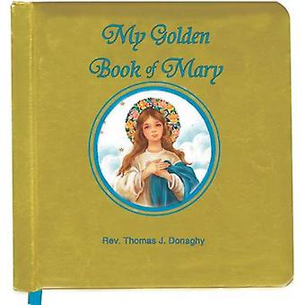 My Golden Book of Mary by Thomas J Donaghy - 9781937913373 Book