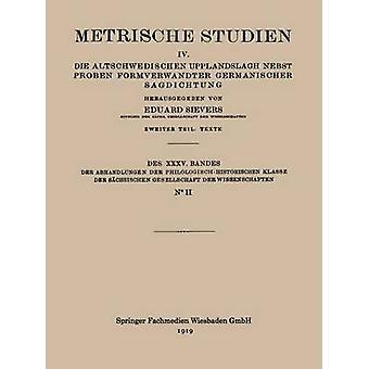 Metrische Studien IV. Die Altschwedischen Upplandslagh Nebst Proben Formverwandter Germanischer Sagdichtung by Sievers & Eduard