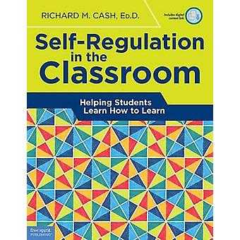 Self-Regulation in the Classroom - Helping Students Learn How to Learn